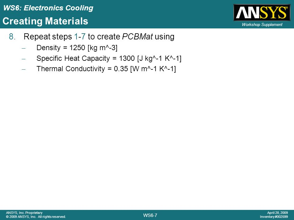 WS6: Electronics Cooling WS6-7 ANSYS, Inc.Proprietary © 2009 ANSYS, Inc.