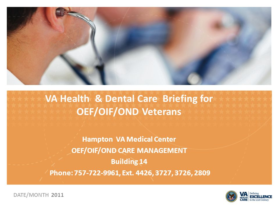 VA Health & Dental Care Briefing for OEF/OIF/OND Veterans Hampton VA Medical Center OEF/OIF/OND CARE MANAGEMENT Building 14 Phone: 757-722-9961, Ext.