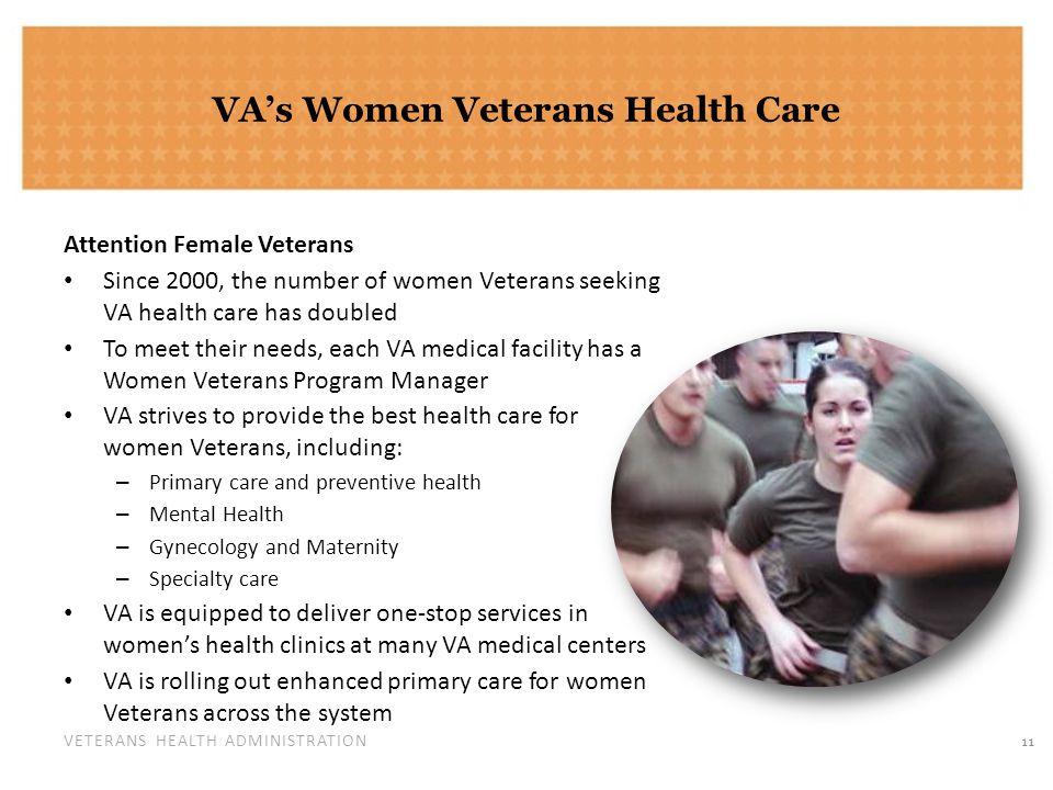 VETERANS HEALTH ADMINISTRATION VAs Women Veterans Health Care Attention Female Veterans Since 2000, the number of women Veterans seeking VA health car