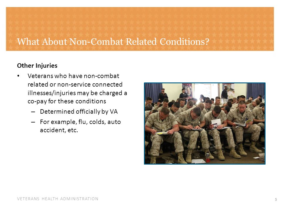 VETERANS HEALTH ADMINISTRATION What About Non-Combat Related Conditions? Other Injuries Veterans who have non-combat related or non-service connected