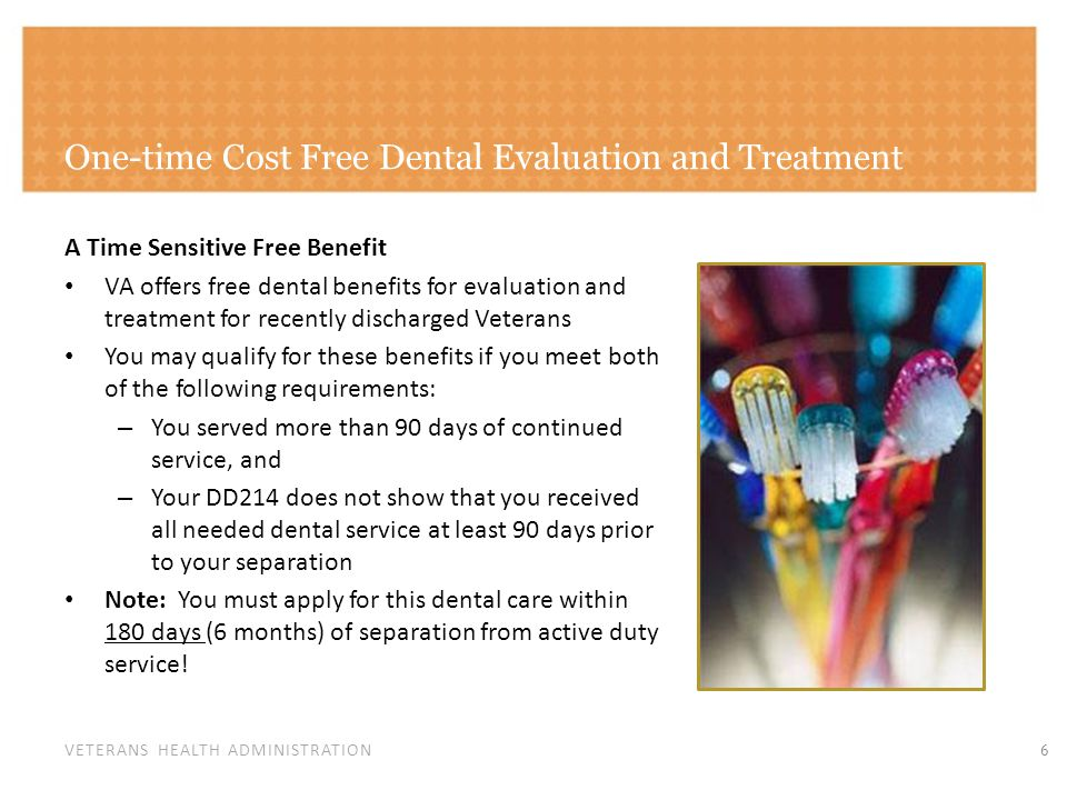 VETERANS HEALTH ADMINISTRATION One-time Cost Free Dental Evaluation and Treatment A Time Sensitive Free Benefit VA offers free dental benefits for eva