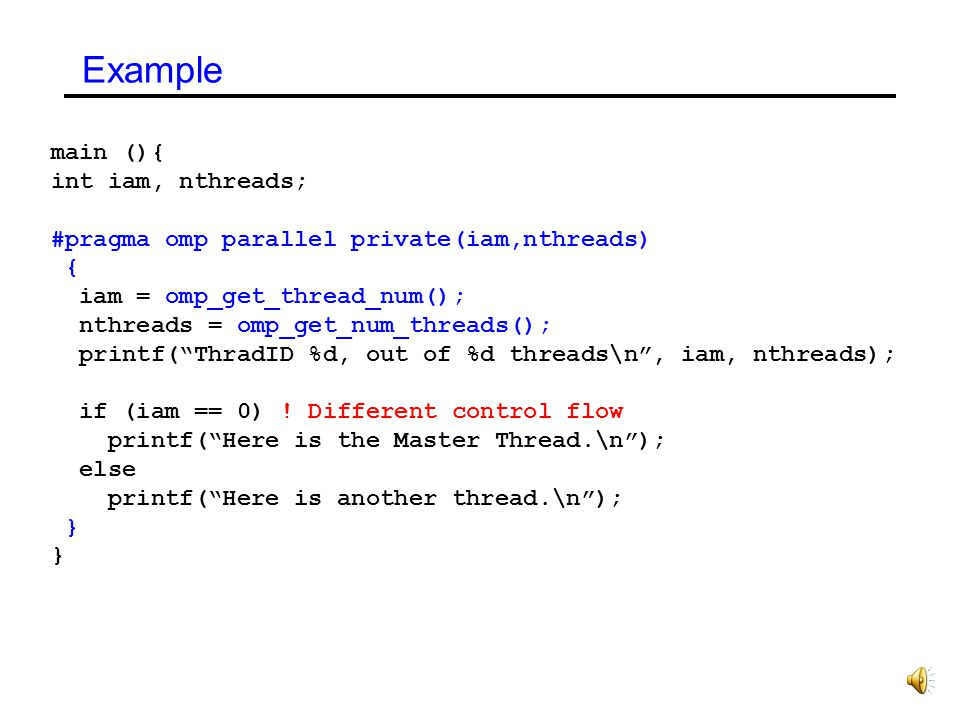 Example: Private Data I=3 #pragma omp parallel private(i) { I=17 } Printf(Value of I=%d\n, I); I = 3 I1 = 17 I2 = 17 I3 = 17 I = 3 I = 17 I1 = 17 I2 =