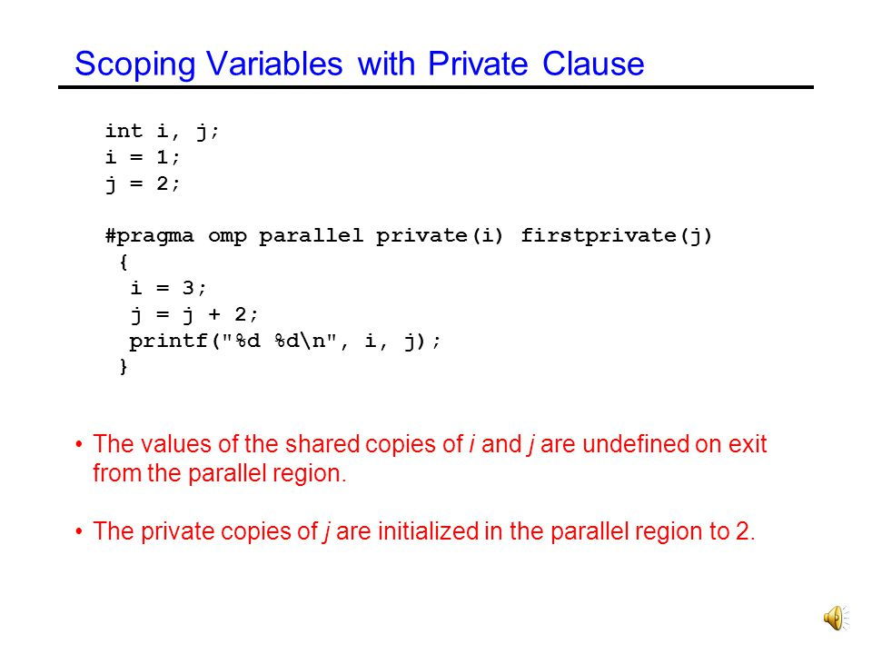 Classification of Variables private(var-list) Variables in var-list are private. shared(var-list) Variables in var-list are shared. default(private |