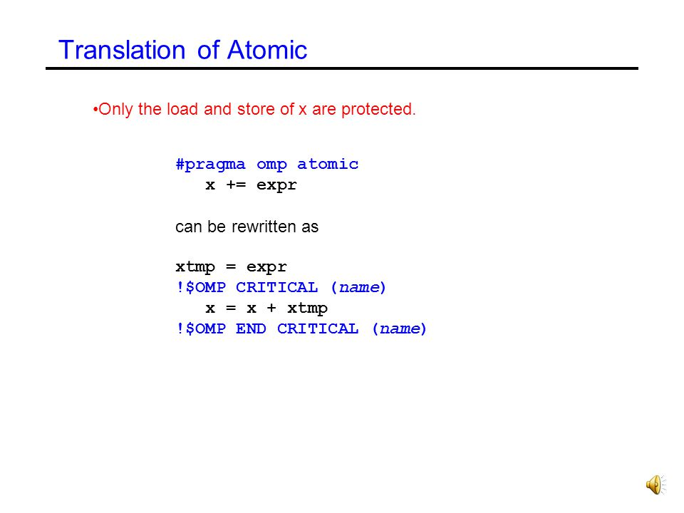 #pragma ATOMIC expression-stmt Atomic Statements The ATOMIC directive ensures that a specific memory location is updated atomically Has to have the fo