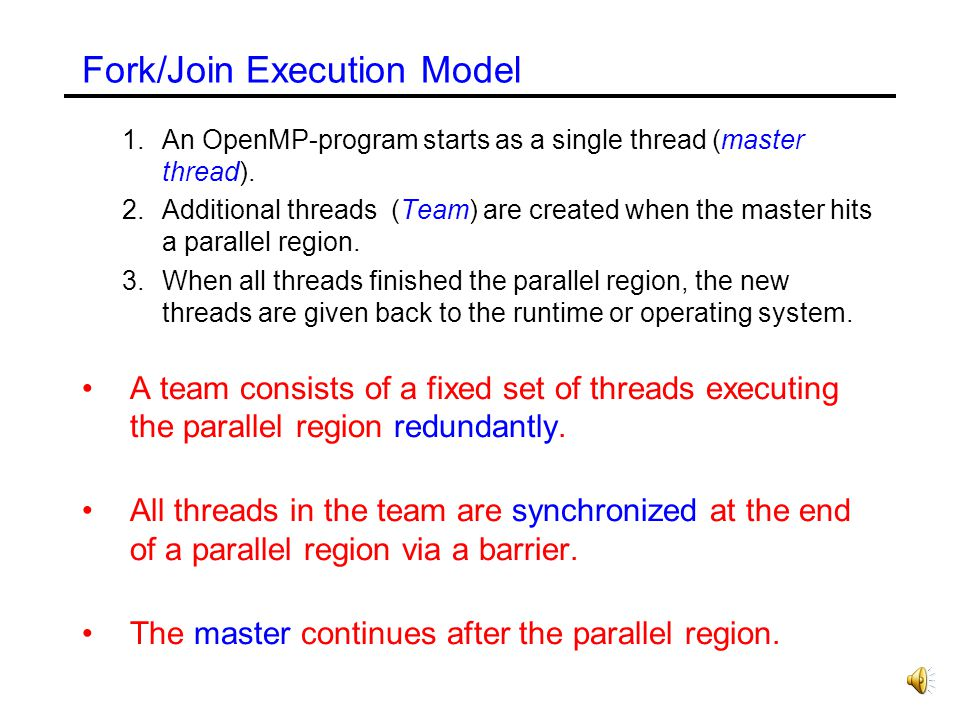 #pragma omp parallel [parameters] { parallel region } Parallel Region The statements enclosed lexically within a region define the lexical extent of the region.