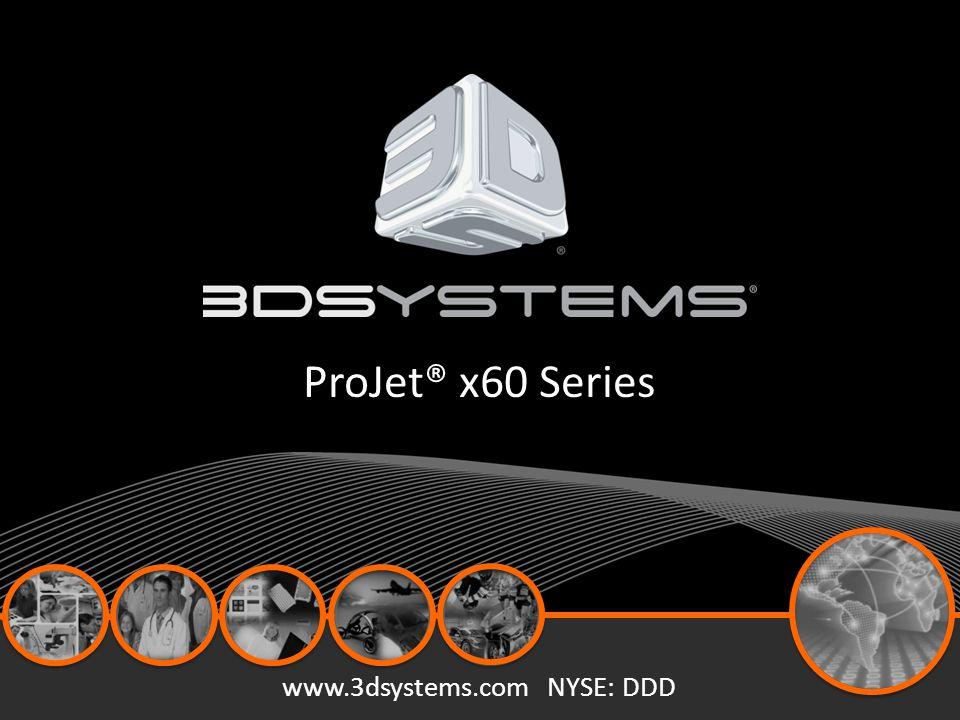 www.3dsystems.com NYSE: DDD ProJet® x60 Series