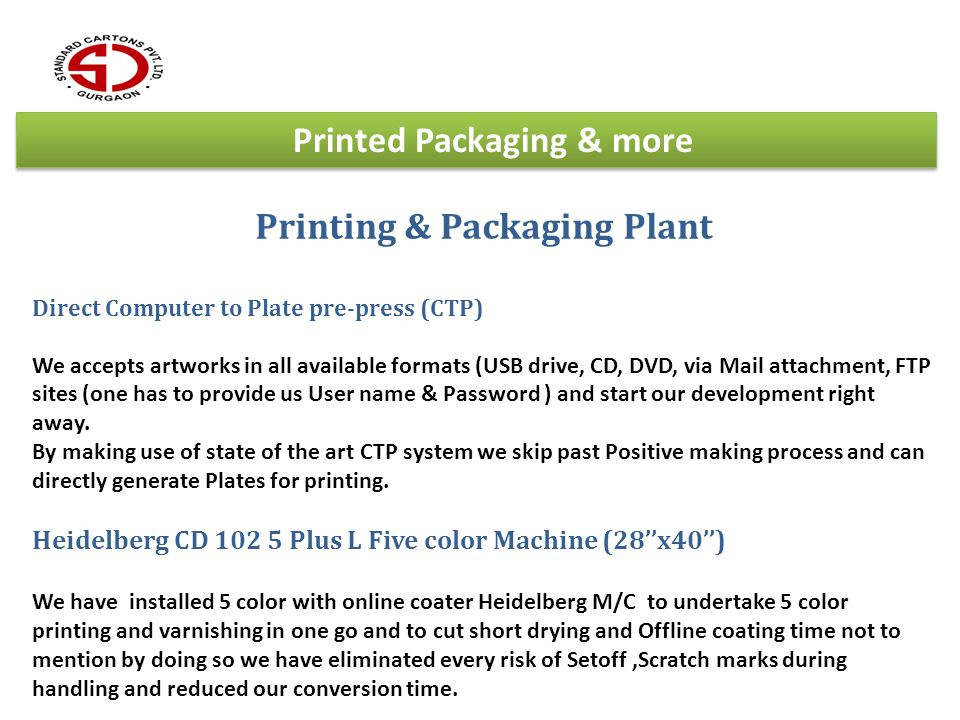 Printing & Packaging Plant Direct Computer to Plate pre-press (CTP) We accepts artworks in all available formats (USB drive, CD, DVD, via Mail attachm