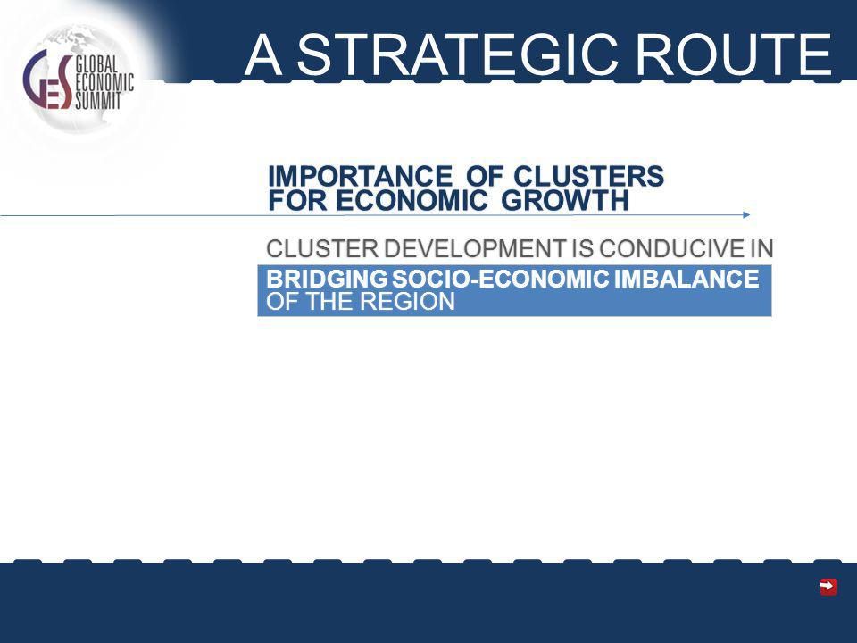 A STRATEGIC ROUTE IMPORTANCE OF CLUSTERS FOR ECONOMIC GROWTH CLUSTER DEVELOPMENT IS CONDUCIVE IN BRIDGING SOCIO-ECONOMIC IMBALANCE OF THE REGION