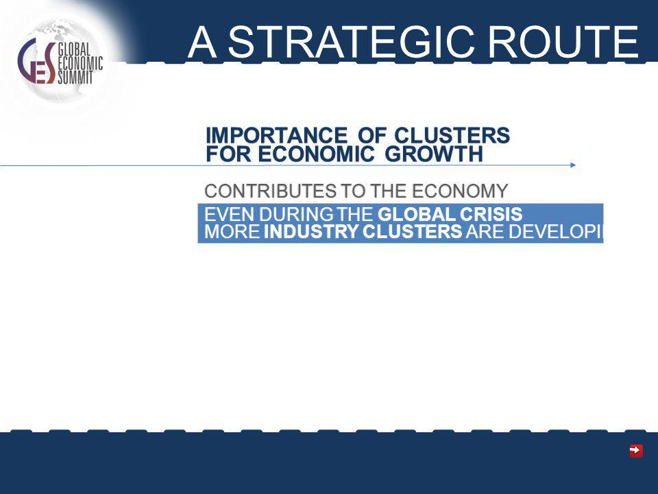 A STRATEGIC ROUTE CONTRIBUTES TO THE ECONOMY EVEN DURING THE GLOBAL CRISIS MORE INDUSTRY CLUSTERS ARE DEVELOPING IMPORTANCE OF CLUSTERS FOR ECONOMIC GROWTH