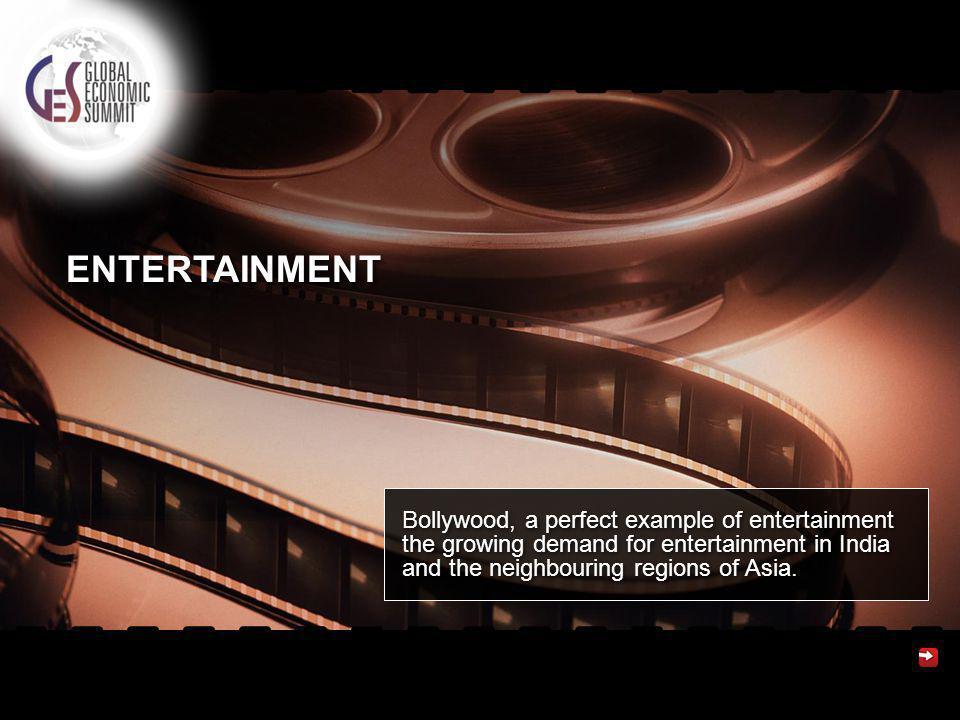 ENTERTAINMENT Bollywood, a perfect example of entertainment the growing demand for entertainment in India and the neighbouring regions of Asia.