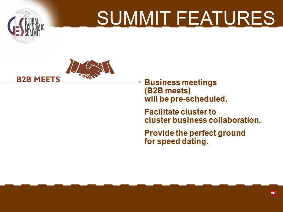 SUMMIT FEATURES Business meetings (B2B meets) will be pre-scheduled.