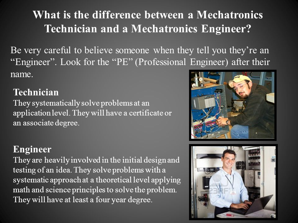 What is the difference between a Mechatronics Technician and a Mechatronics Engineer? Be very careful to believe someone when they tell you theyre an