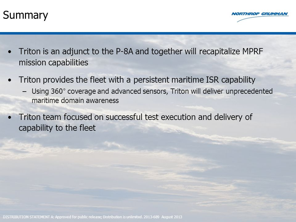 Summary Triton is an adjunct to the P-8A and together will recapitalize MPRF mission capabilities Triton provides the fleet with a persistent maritime