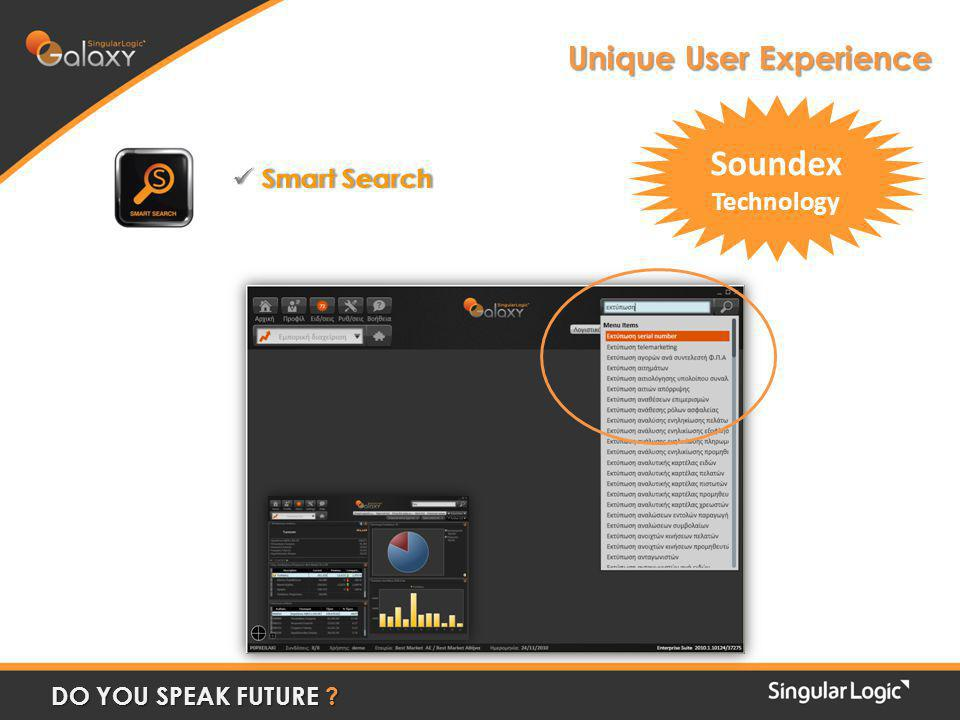 Smart Search Smart Search DO YOU SPEAK FUTURE Unique User Experience Soundex Technology