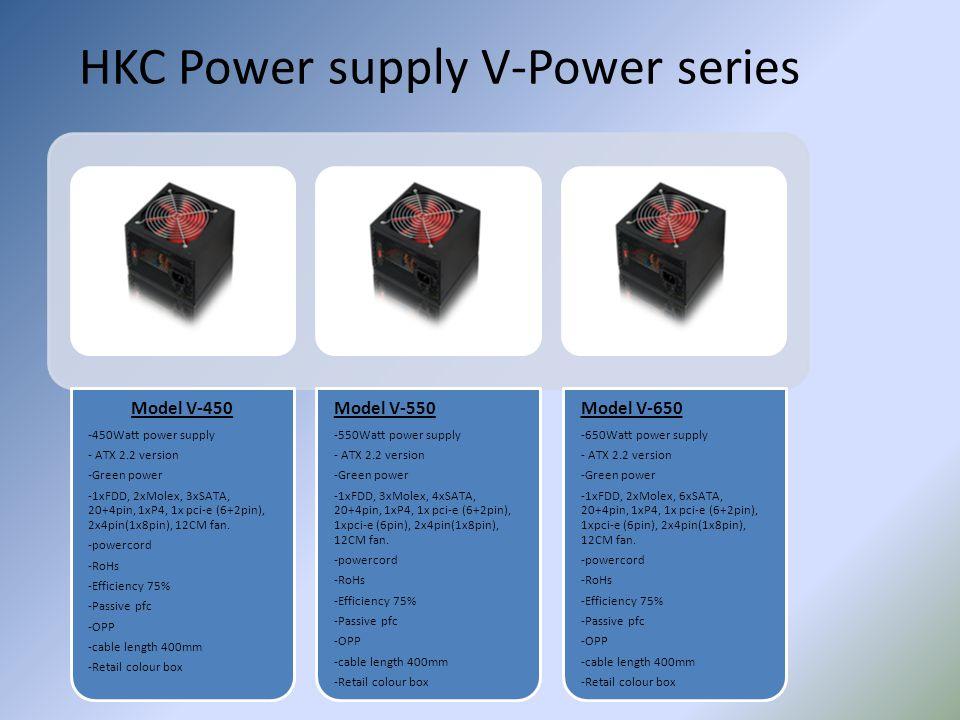 HKC Power supply V-Power series Model V-450 -450Watt power supply - ATX 2.2 version -Green power -1xFDD, 2xMolex, 3xSATA, 20+4pin, 1xP4, 1x pci-e (6+2
