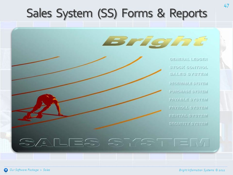 Bright Information Systems © 2011 Features and Functions 46 Sales Our Software Package > D. Pricing and Discounting Define different Pricing policies
