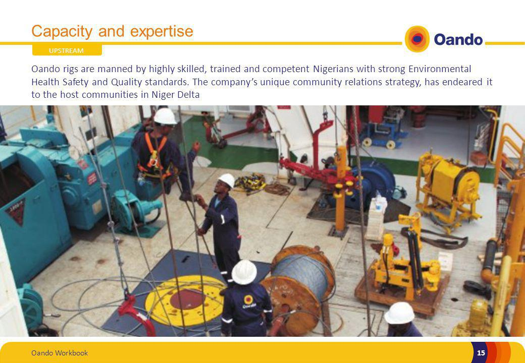 Oando Workbook15 Capacity and expertise Oando rigs are manned by highly skilled, trained and competent Nigerians with strong Environmental Health Safety and Quality standards.