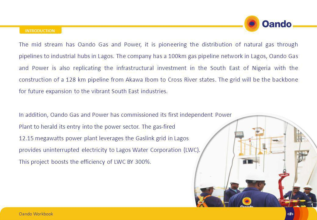 Oando Workbook3 3 The mid stream has Oando Gas and Power, it is pioneering the distribution of natural gas through pipelines to industrial hubs in Lagos.