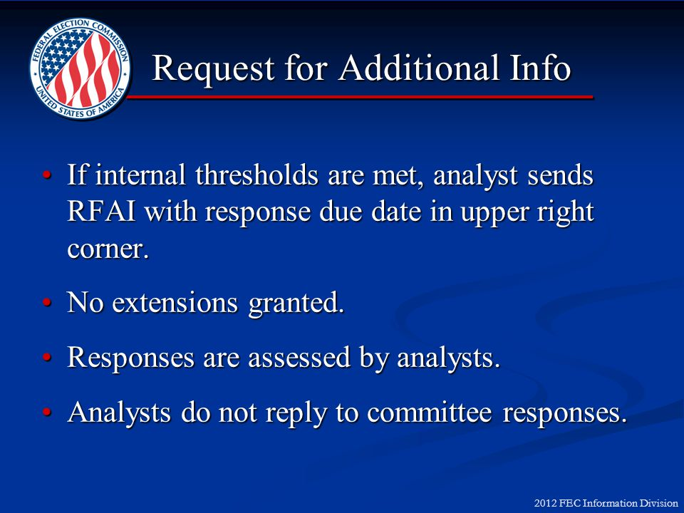 2012 FEC Information Division Request for Additional Info If internal thresholds are met, analyst sends RFAI with response due date in upper right cor