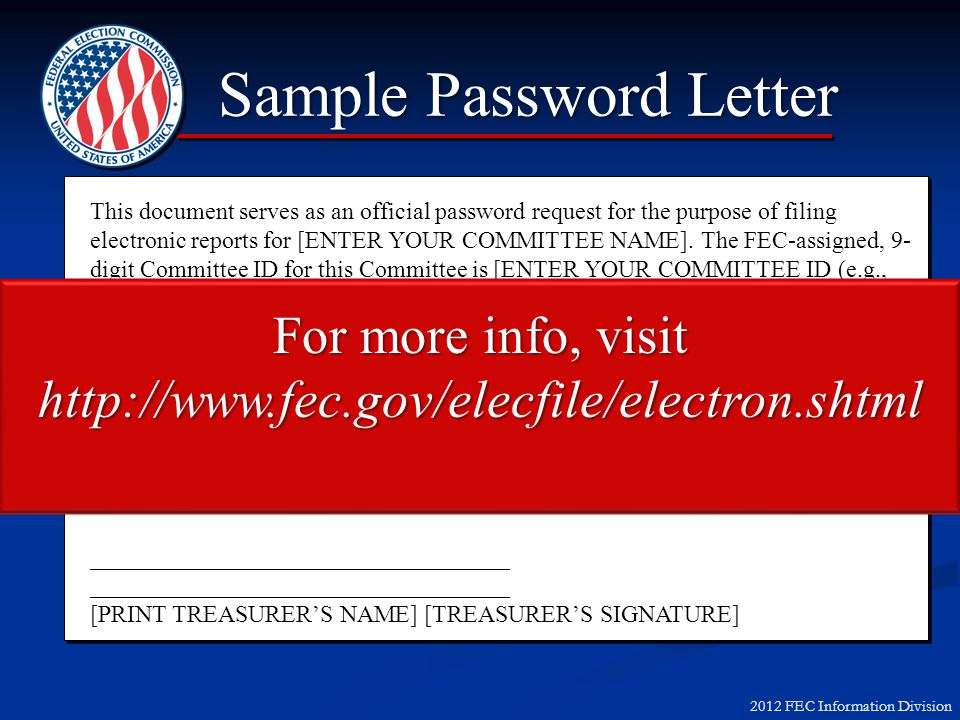 2012 FEC Information Division Sample Password Letter This document serves as an official password request for the purpose of filing electronic reports for [ENTER YOUR COMMITTEE NAME].