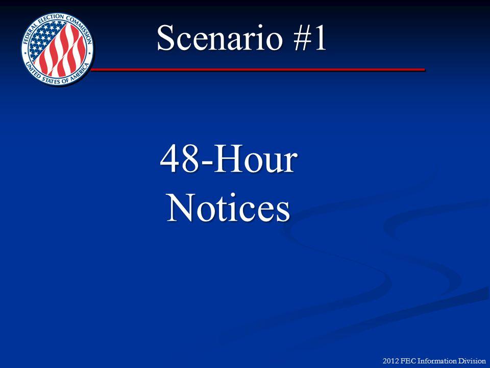 2012 FEC Information Division 48-Hour Notices Scenario #1