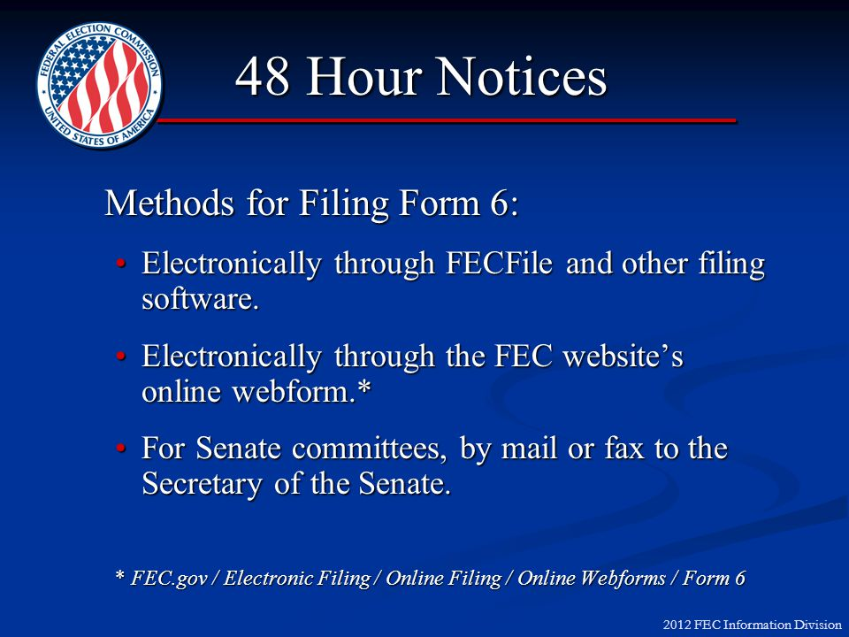 2012 FEC Information Division 48 Hour Notices Methods for Filing Form 6: Electronically through FECFile and other filing software.Electronically through FECFile and other filing software.
