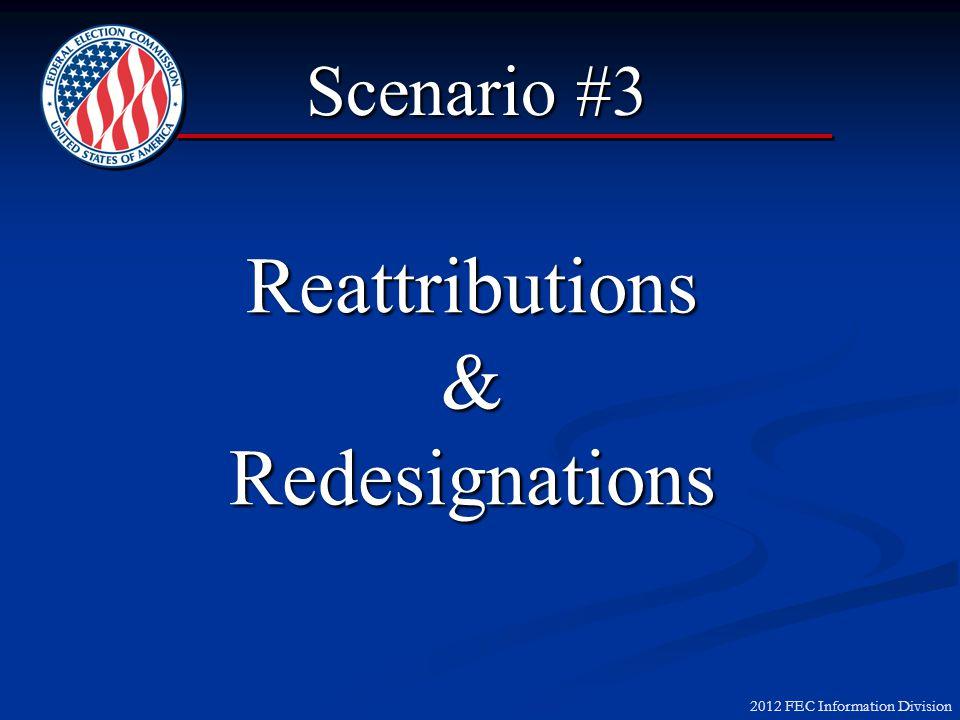 2012 FEC Information Division Reattributions & Redesignations Scenario #3