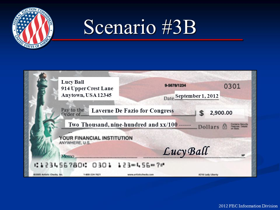 2012 FEC Information Division Scenario #3B Lucy Ball 914 Upper Crest Lane Anytown, USA 12345 Laverne De Fazio for Congress Two Thousand, nine-hundred and xx/100 ------ -- 2,900.00 September 1, 2012 Lucy Ball