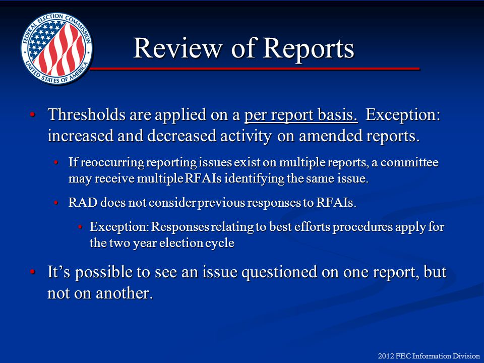 2012 FEC Information Division Review of Reports Thresholds are applied on a per report basis. Exception: increased and decreased activity on amended r