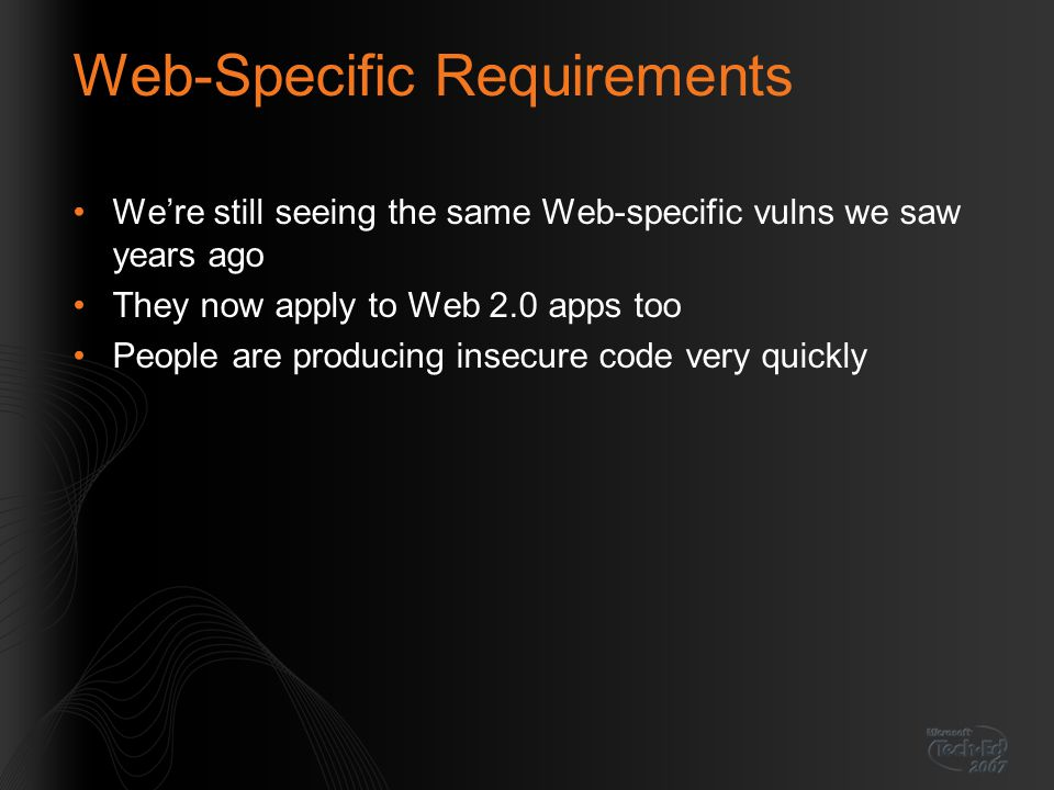 Web-Specific Requirements Were still seeing the same Web-specific vulns we saw years ago They now apply to Web 2.0 apps too People are producing insec