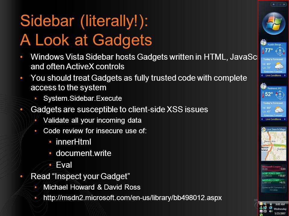 Sidebar (literally!): A Look at Gadgets Windows Vista Sidebar hosts Gadgets written in HTML, JavaScript and often ActiveX controls You should treat Ga