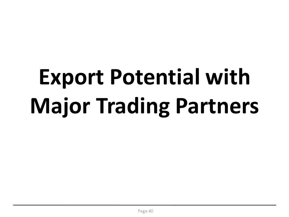 Export Potential with Major Trading Partners Page 40