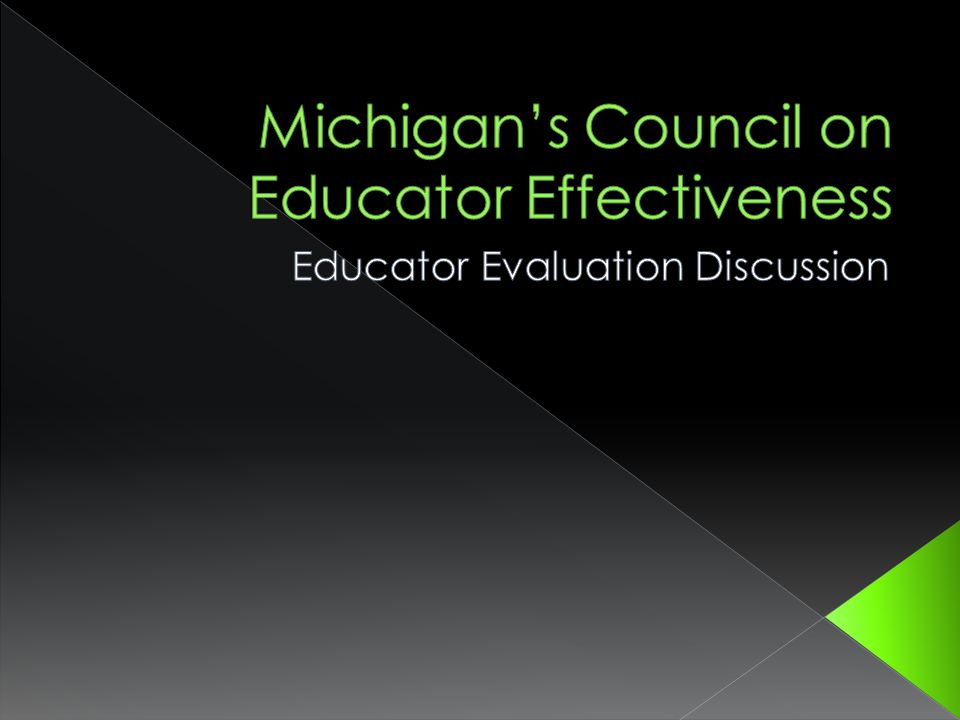 No later than April 30, 2012 the Council must submit: A state evaluation tool for teachers (general and special education teachers) Including instructional leadership abilities, attendance, professional contributions, training, progress reports, school improvement progress, peer input and pupil and parent feedback Council must seek input from local districts
