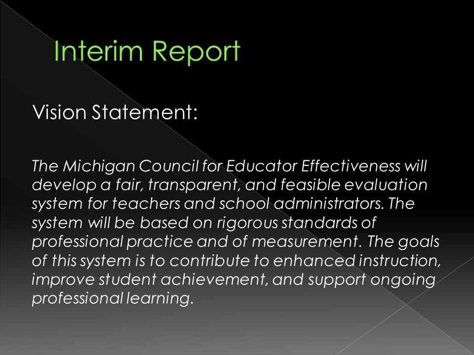 Vision Statement: The Michigan Council for Educator Effectiveness will develop a fair, transparent, and feasible evaluation system for teachers and school administrators.