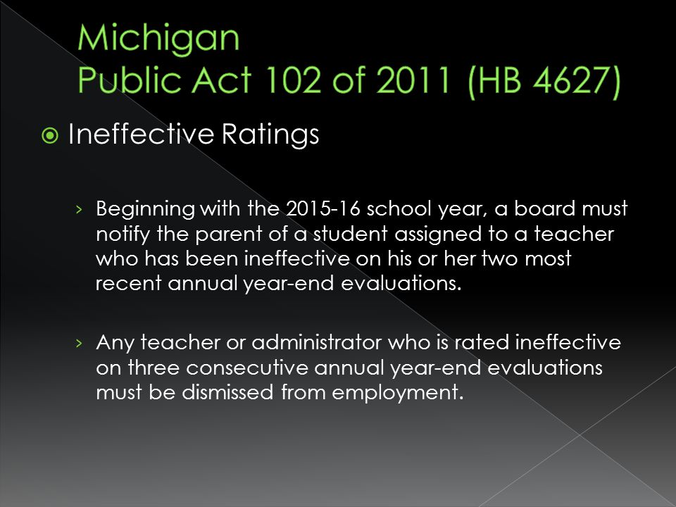 Ineffective Ratings Beginning with the 2015-16 school year, a board must notify the parent of a student assigned to a teacher who has been ineffective on his or her two most recent annual year-end evaluations.