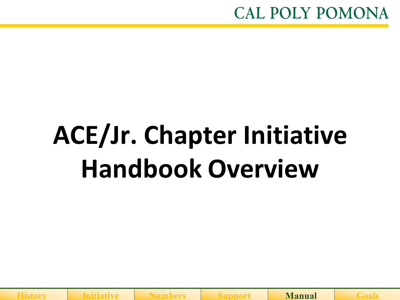 ACE/Jr. Chapter Initiative Handbook Overview HistoryInitiativeNumbersSupportGoalsManual