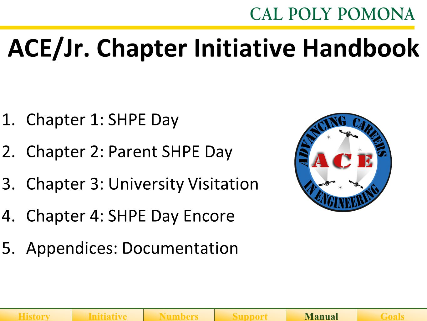 ACE/Jr. Chapter Initiative Handbook 1.Chapter 1: SHPE Day 2.Chapter 2: Parent SHPE Day 3.Chapter 3: University Visitation 4.Chapter 4: SHPE Day Encore