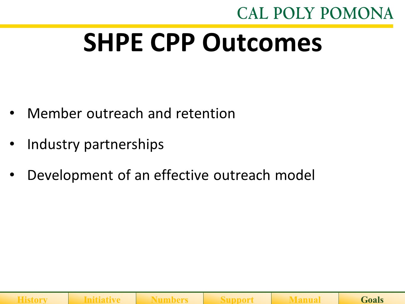 SHPE CPP Outcomes Member outreach and retention Industry partnerships Development of an effective outreach model HistoryInitiativeNumbersSupportGoalsM