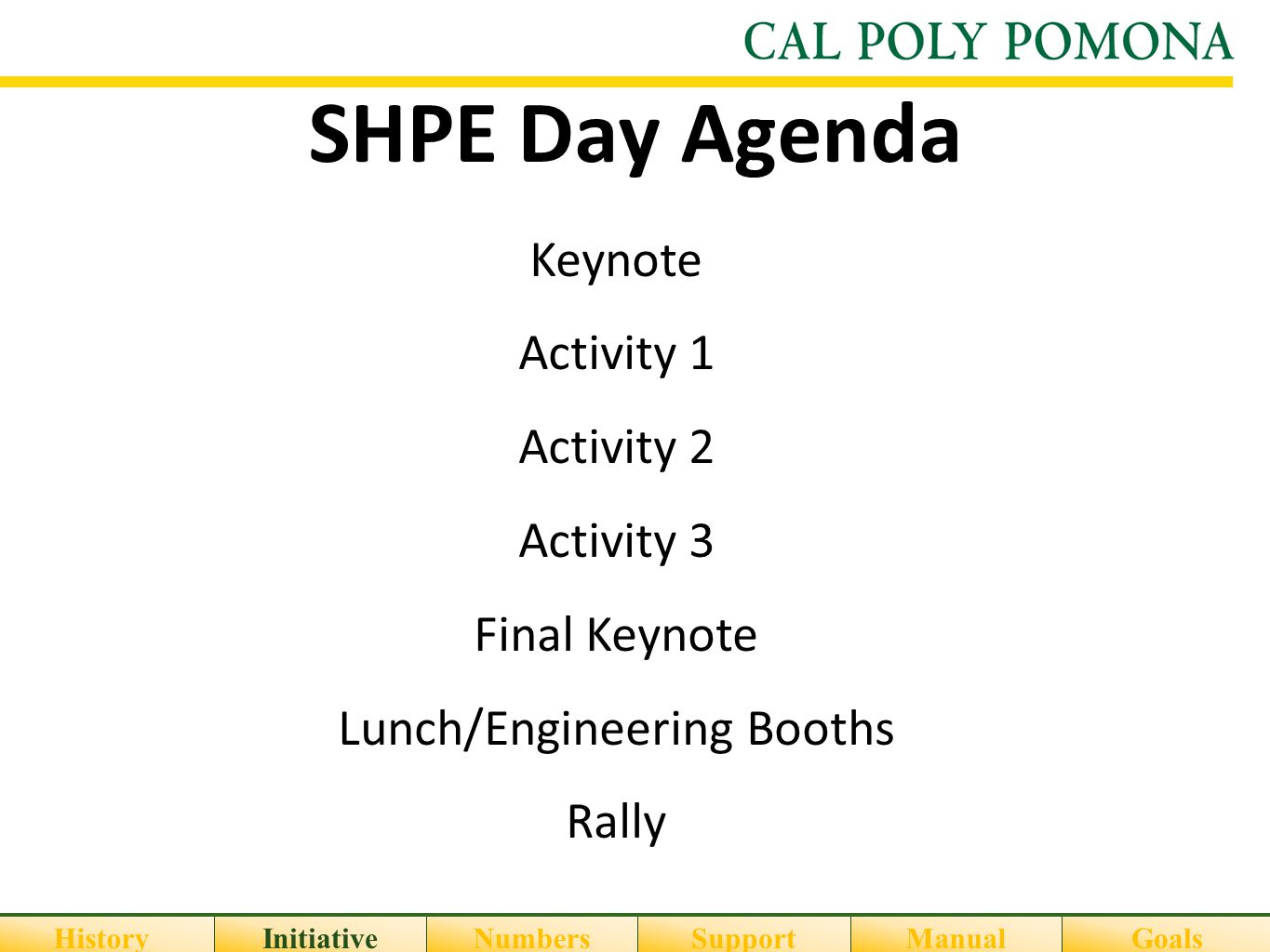 SHPE Day Agenda HistoryInitiativeNumbersSupportGoalsManual Keynote Activity 1 Activity 2 Activity 3 Final Keynote Lunch/Engineering Booths Rally
