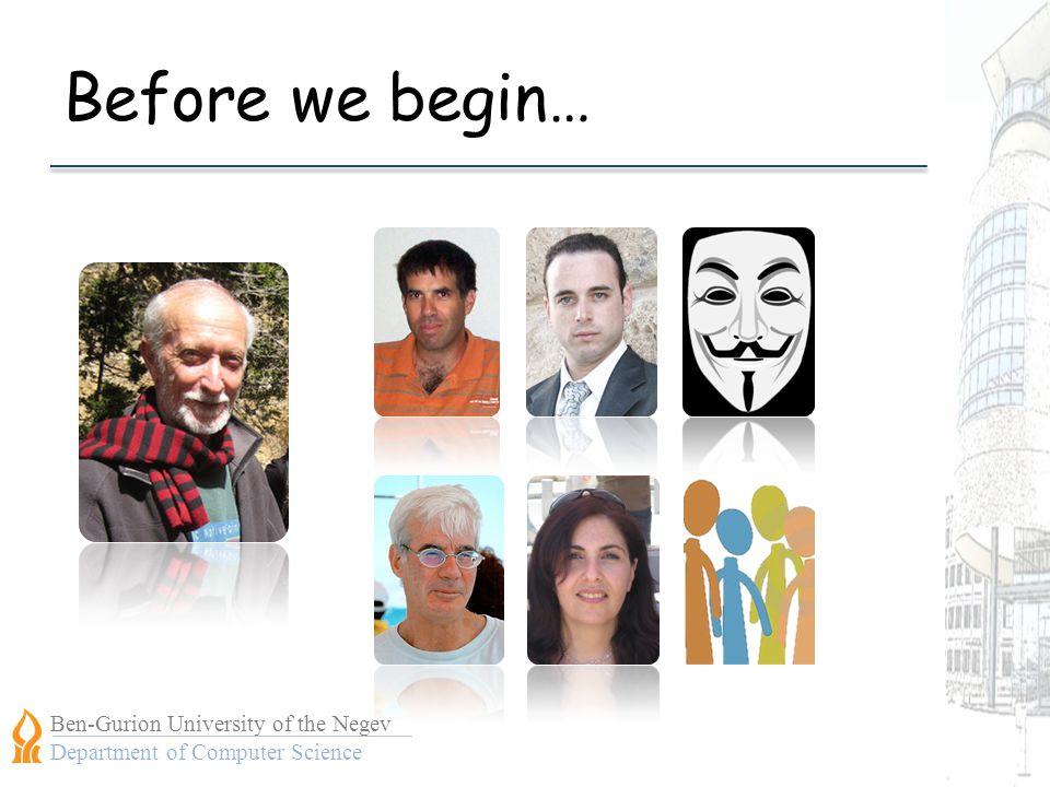 Ben-Gurion University of the Negev Department of Computer Science Before we begin…