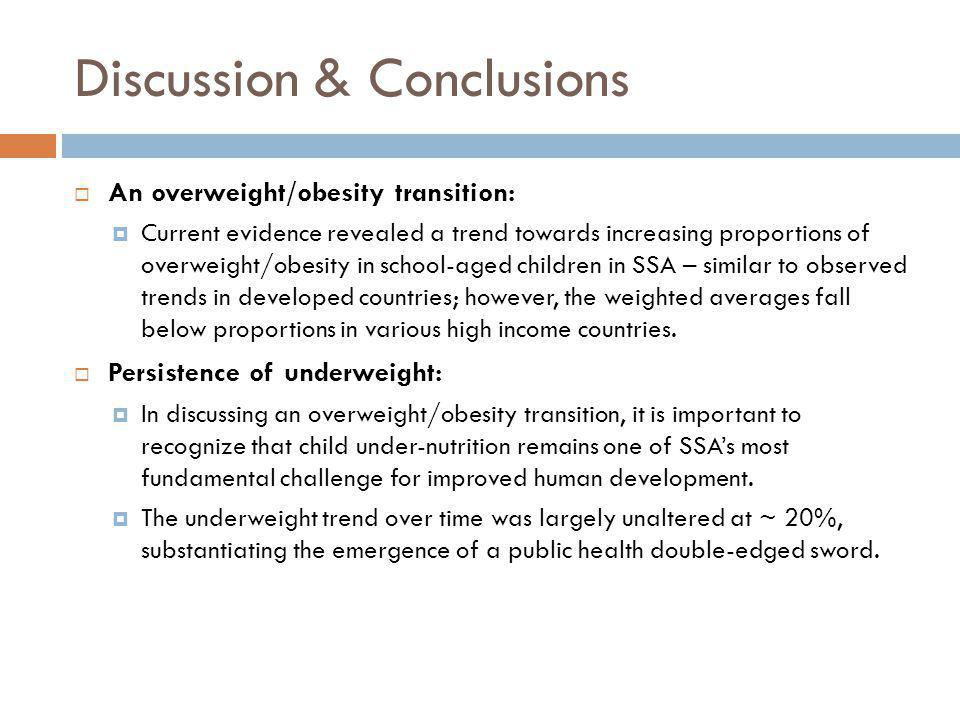 Discussion & Conclusions An overweight/obesity transition: Current evidence revealed a trend towards increasing proportions of overweight/obesity in s