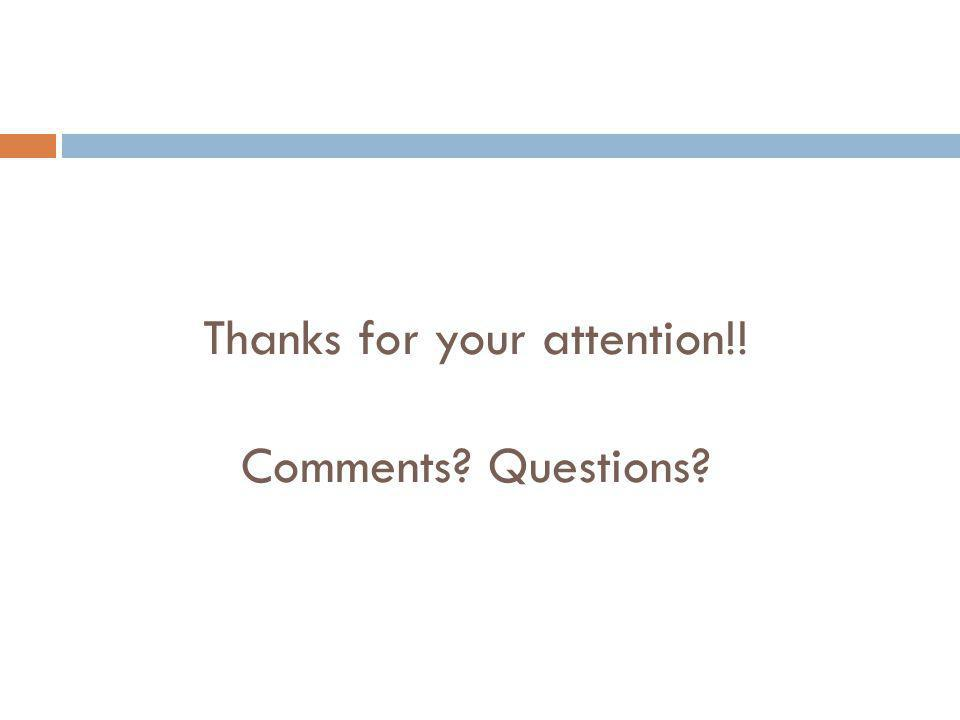 Thanks for your attention!! Comments? Questions?