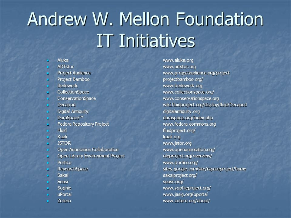 Andrew W. Mellon Foundation IT Initiatives Aluka www.aluka.org Aluka www.aluka.org ARTstorwww.artstor.org ARTstorwww.artstor.org Project Audience www.
