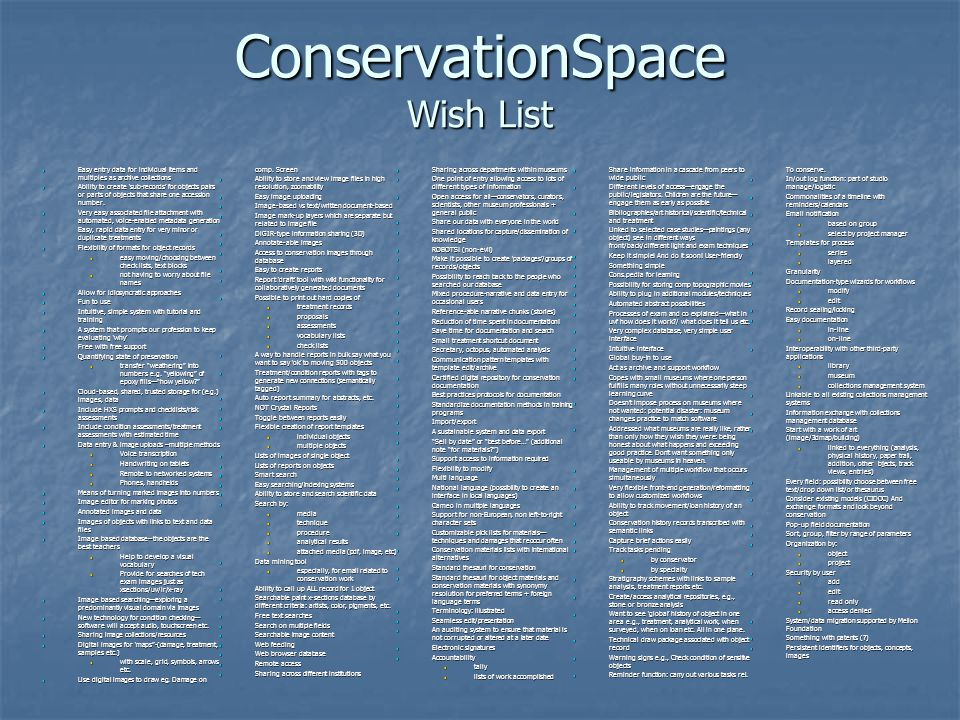 ConservationSpace Wish List Easy entry data for individual items and multiples as archive collections Easy entry data for individual items and multiples as archive collections Ability to create sub-records for objects pairs or parts of objects that share one accession number.