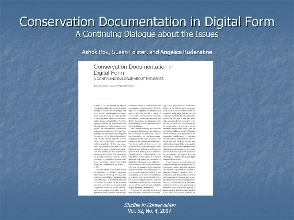 Conservation Documentation in Digital Form A Continuing Dialogue about the Issues Ashok Roy, Susan Foister, and Angelica Rudenstine Studies in Conservation Vol.