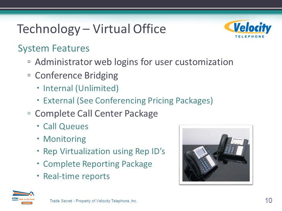 Technology – Virtual Office System Features Administrator web logins for user customization Conference Bridging Internal (Unlimited) External (See Con