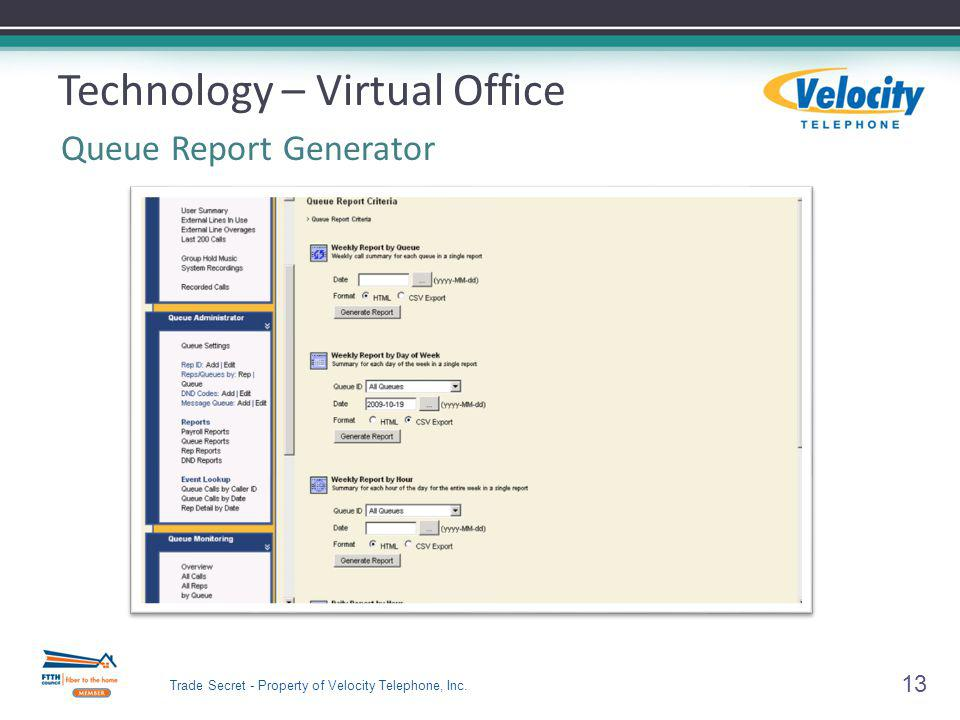 13 Technology – Virtual Office Queue Report Generator Trade Secret - Property of Velocity Telephone, Inc.