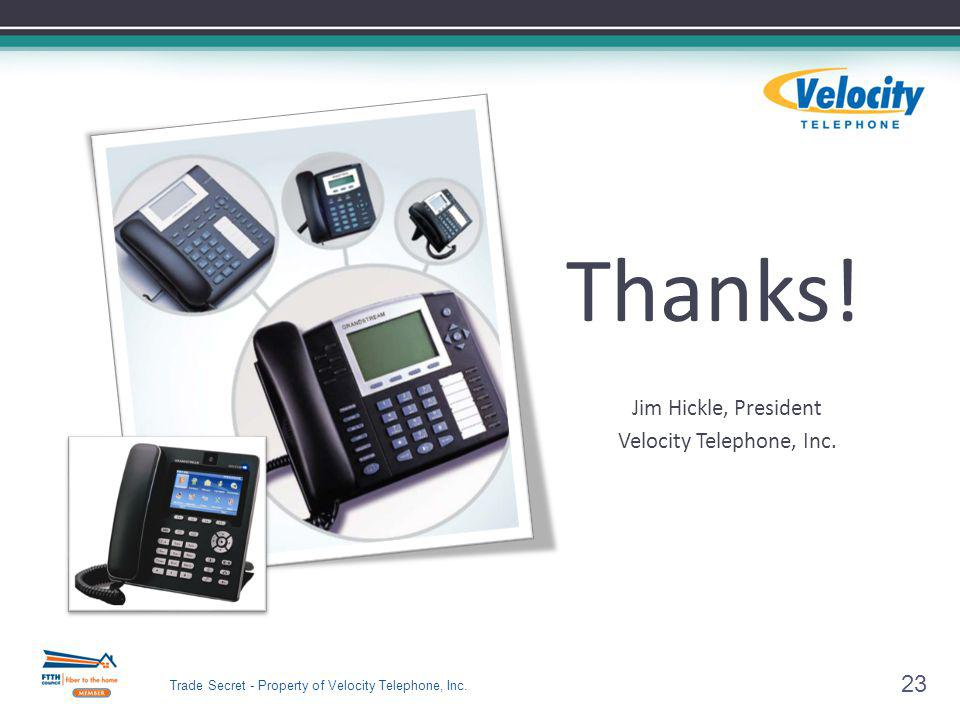 Thanks. Jim Hickle, President Velocity Telephone, Inc.
