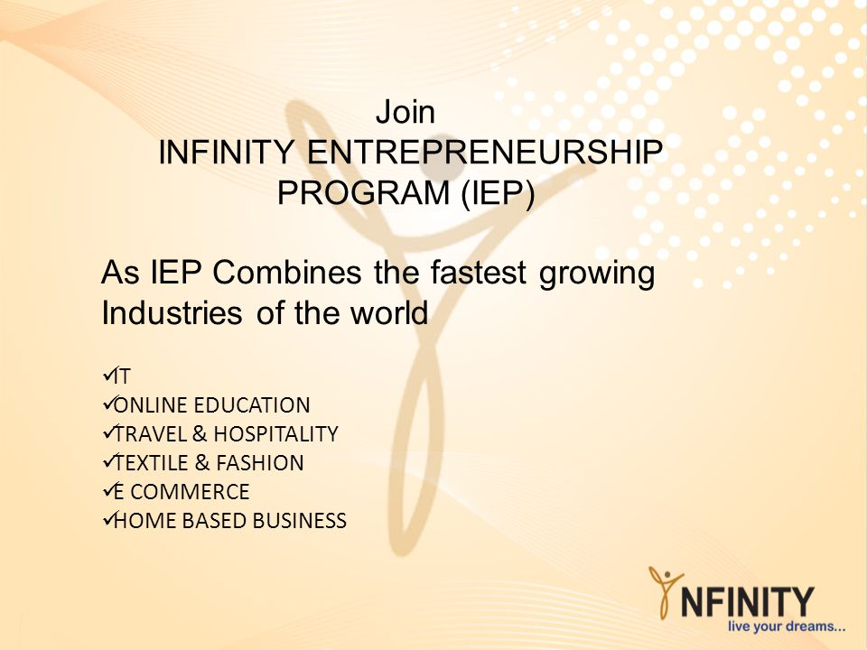 Join INFINITY ENTREPRENEURSHIP PROGRAM (IEP) As IEP Combines the fastest growing Industries of the world IT ONLINE EDUCATION TRAVEL & HOSPITALITY TEXT