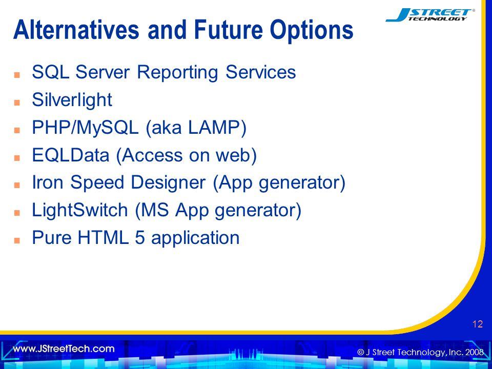 © J Street Technology, Inc. 2008 12 Alternatives and Future Options n SQL Server Reporting Services n Silverlight n PHP/MySQL (aka LAMP) n EQLData (Ac